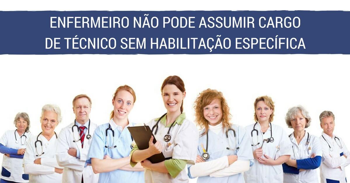 Enfermeiro não pode assumir cargo de técnico sem habilitação específica